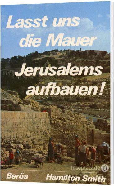 Laßt uns die Mauern Jerusalems aufbauen