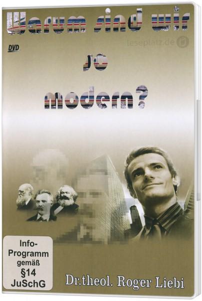 Warum sind wir so modern? - DVD Ein Vortrag von Dr. Roger Liebi