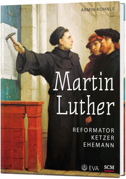 Martin Luther - Bildband Reformator, Ketzer, Ehemann