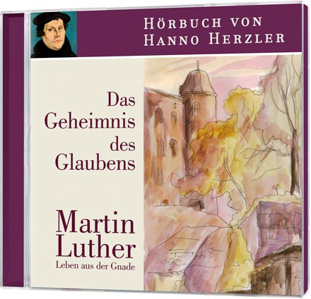 Martin Luther - Das Geheimnis des Glaubens (Hörbuch)