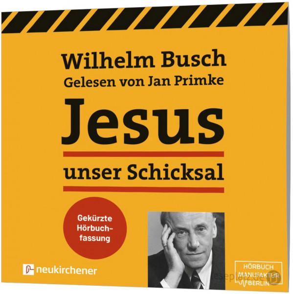 Jesus unser Schicksal - Hörbuch (Gekürzte Fassung)