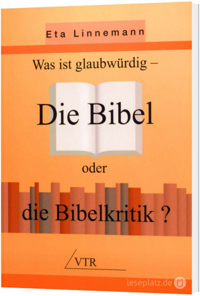 Die Bibel oder die Bibelkritik? - Was ist glaubwürdig?