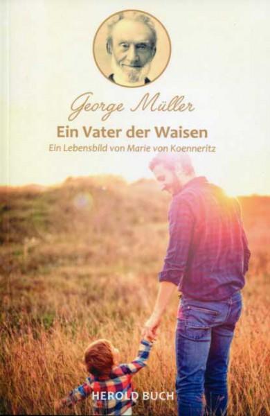 Georg Müller - Ein Vater der Waisen
