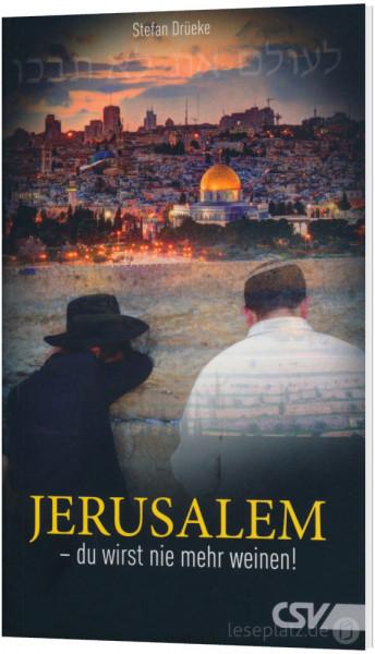 Jerusalem - du wirst nie mehr weinen!