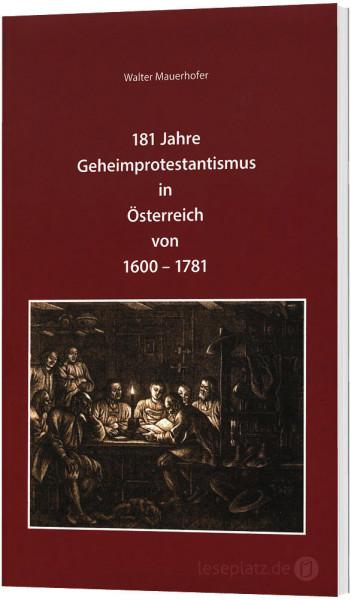 181 Jahre Geheimprotestantismus in Österreich von 1600-1781
