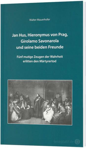 Jan Hus, Hieronymus von Prag, Girolamo Savonarola und seine beiden Freunde