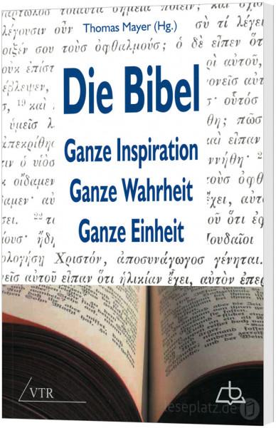 Die Bibel: Ganze Inspiration - Ganze Wahrheit - Ganze Einheit