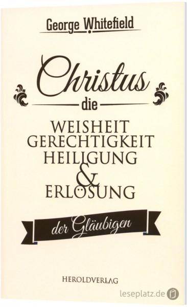 Christus - die Weisheit, Gerechtigkeit, Heiligung und Erlösung der Gläubigen
