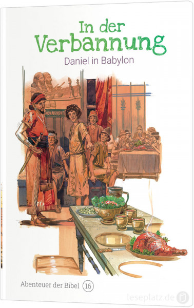 In der Verbannung – Daniel in Babylon (16)