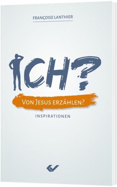 ICH? Von Jesus erzählen?